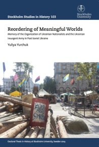 Yuliya Yurchuk. Reordering of meaningful worlds: Memory of the Organization of Ukrainian Nationalists and the Ukrainian Insurgent Army in post-Soviet Ukraine. – Stockholm: Acta, 2014. – 295 p.